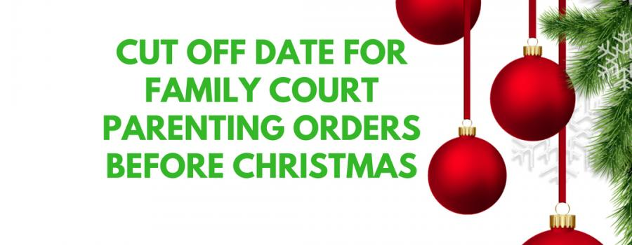 when is the cut off date for parenting orders before christmas - When Is Christmas